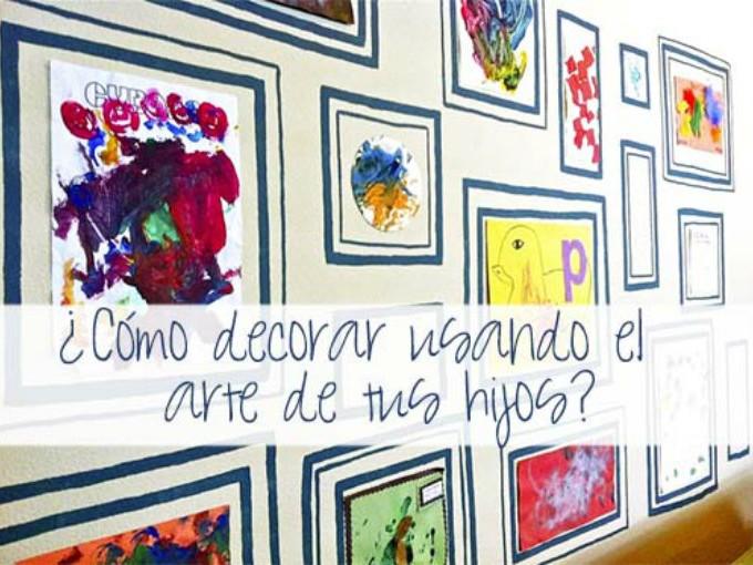Cómo decorar usando el arte de tus hijos?| Me lo dijo Lola