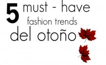 5 must – have fashion trends del otoño